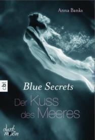 Blue Secrets Der Kuss des Meeres Anna Banks